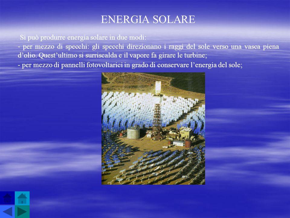 ENERGIA SOLARE Si può produrre energia solare in due modi: