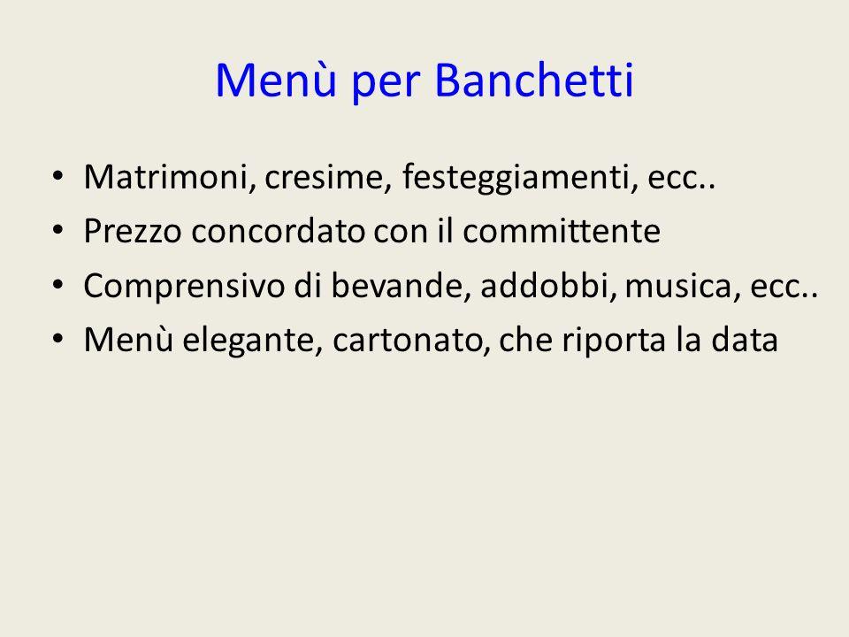 Menù per Banchetti Matrimoni, cresime, festeggiamenti, ecc..