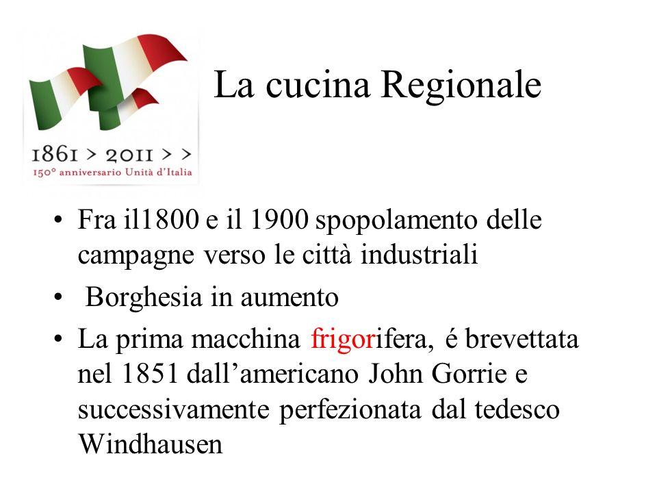 La cucina Regionale Fra il1800 e il 1900 spopolamento delle campagne verso le città industriali. Borghesia in aumento.