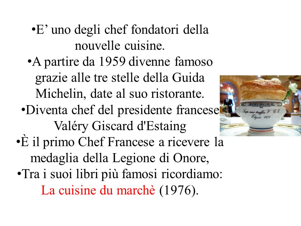 E' uno degli chef fondatori della nouvelle cuisine.