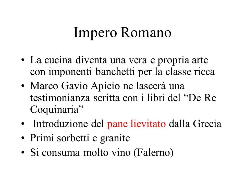 Impero Romano La cucina diventa una vera e propria arte con imponenti banchetti per la classe ricca.