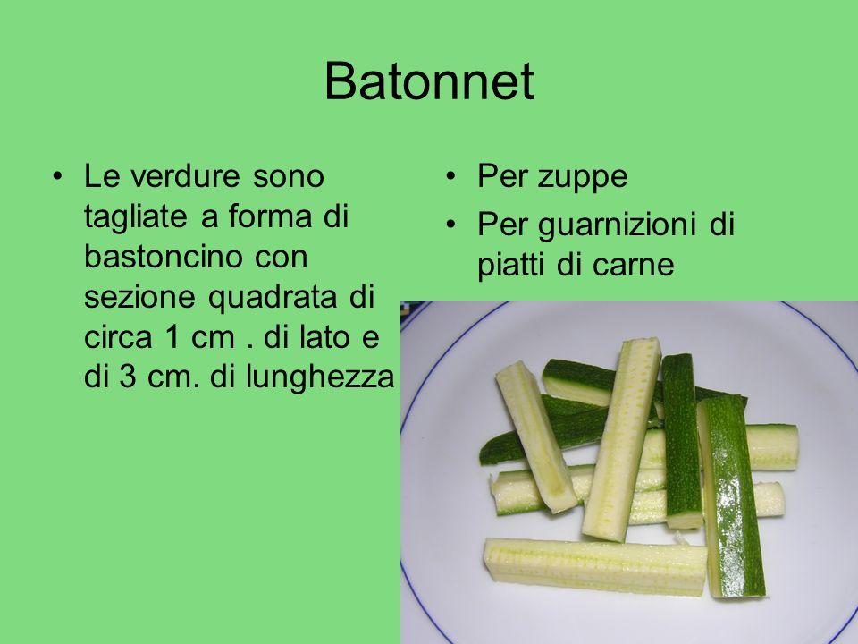 Batonnet Le verdure sono tagliate a forma di bastoncino con sezione quadrata di circa 1 cm . di lato e di 3 cm. di lunghezza.