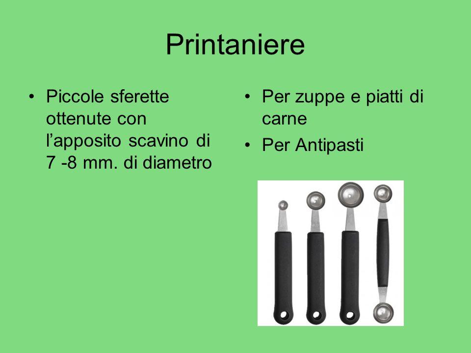 Printaniere Piccole sferette ottenute con l'apposito scavino di 7 -8 mm. di diametro. Per zuppe e piatti di carne.