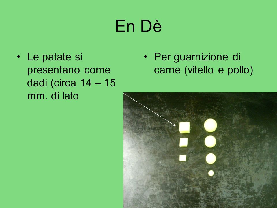 En Dè Le patate si presentano come dadi (circa 14 – 15 mm. di lato
