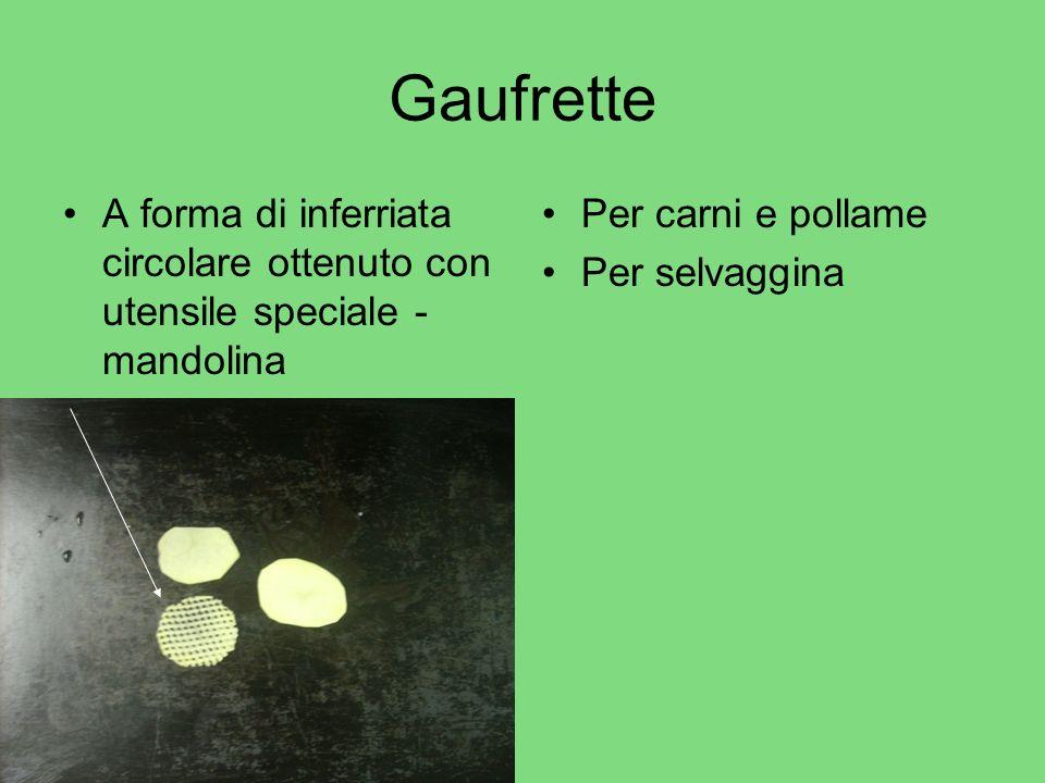 Gaufrette A forma di inferriata circolare ottenuto con utensile speciale - mandolina. Per carni e pollame.