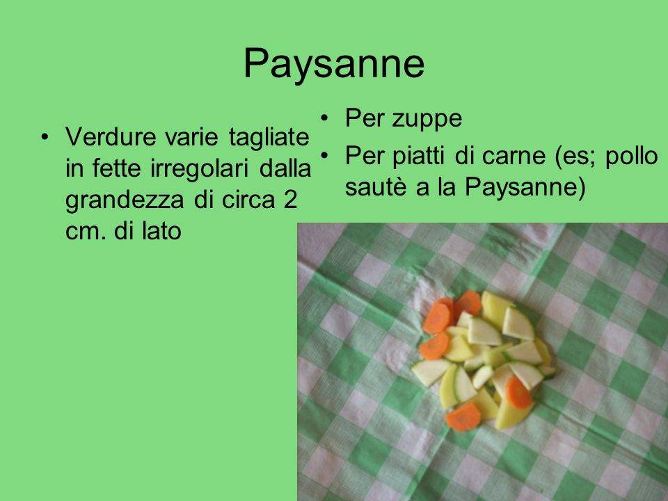 Paysanne Per zuppe Per piatti di carne (es; pollo sautè a la Paysanne)