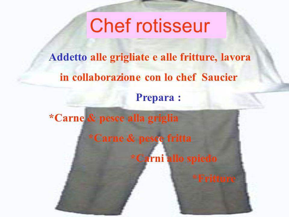 Chef rotisseur Addetto alle grigliate e alle fritture, lavora