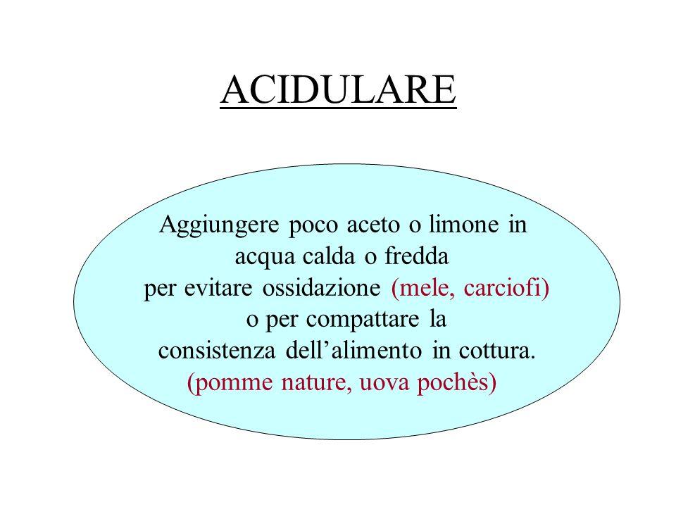 ACIDULARE Aggiungere poco aceto o limone in acqua calda o fredda