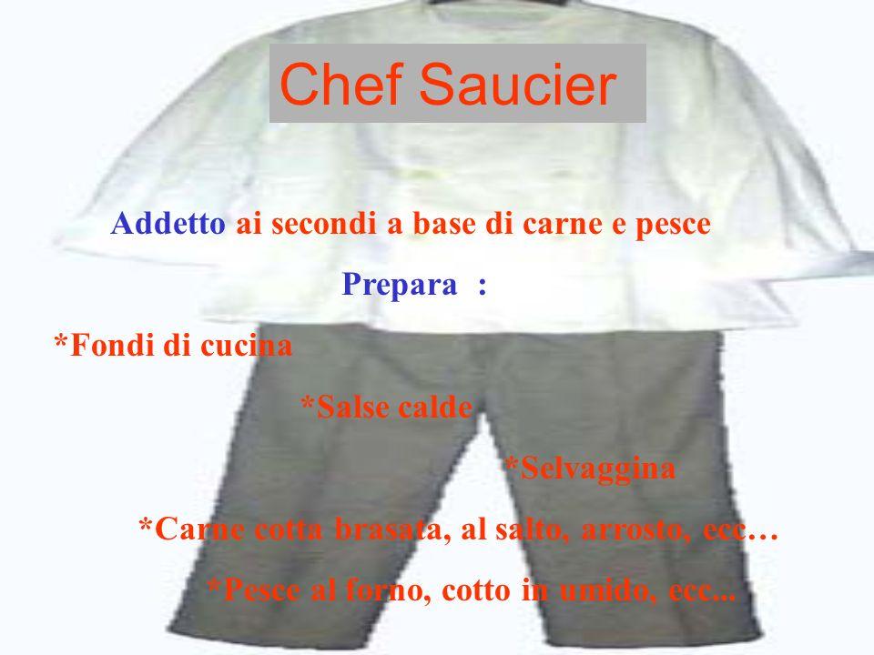 Chef Saucier Addetto ai secondi a base di carne e pesce Prepara :