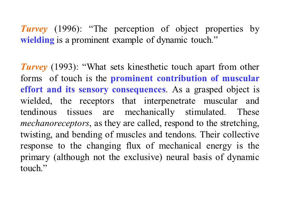 Turvey (1996): The perception of object properties by wielding is a prominent example of dynamic touch.