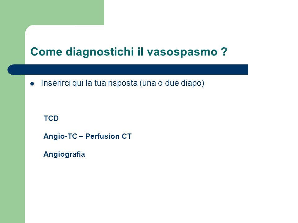Come diagnostichi il vasospasmo