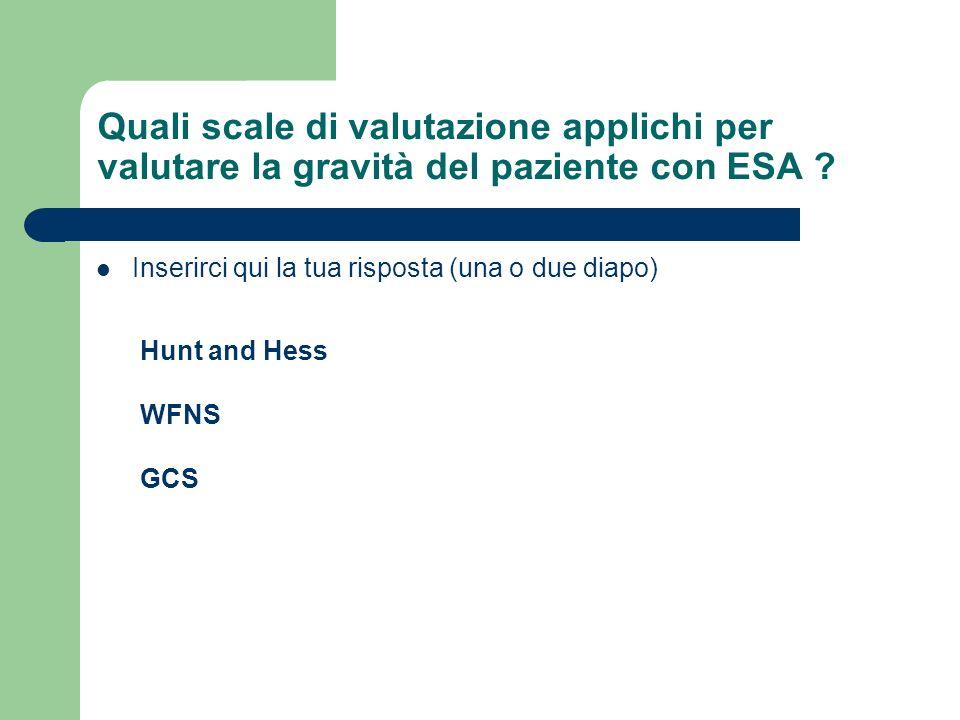 Quali scale di valutazione applichi per valutare la gravità del paziente con ESA