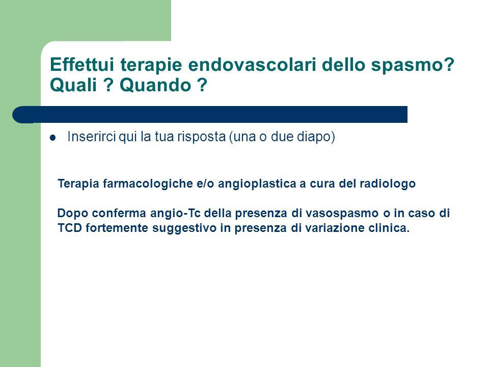 Effettui terapie endovascolari dello spasmo Quali Quando