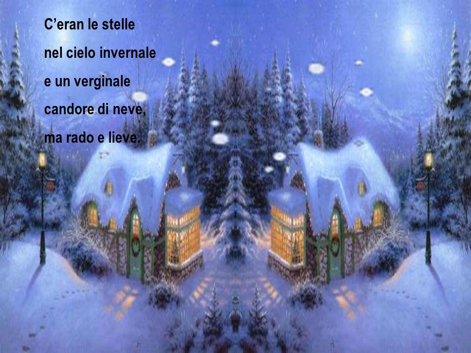 C'eran le stelle nel cielo invernale e un verginale candore di neve, ma rado e lieve.