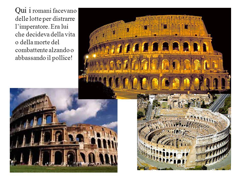 Qui i romani facevano delle lotte per distrarre l'imperatore