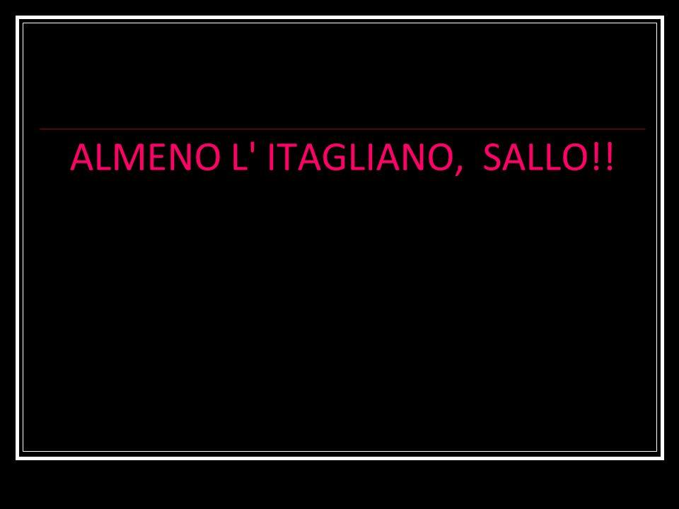 ALMENO L ITAGLIANO, SALLO!!