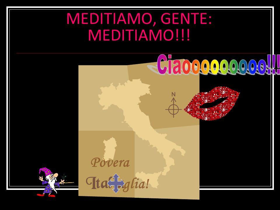 MEDITIAMO, GENTE: MEDITIAMO!!!