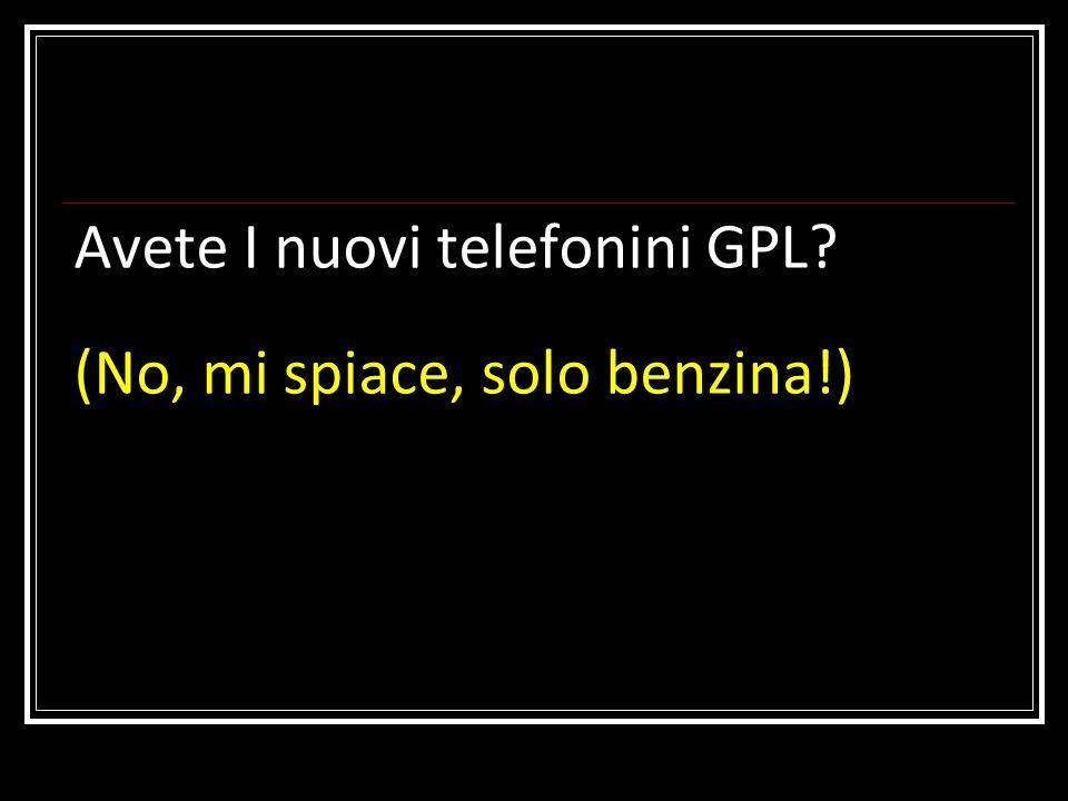 Avete I nuovi telefonini GPL (No, mi spiace, solo benzina!)