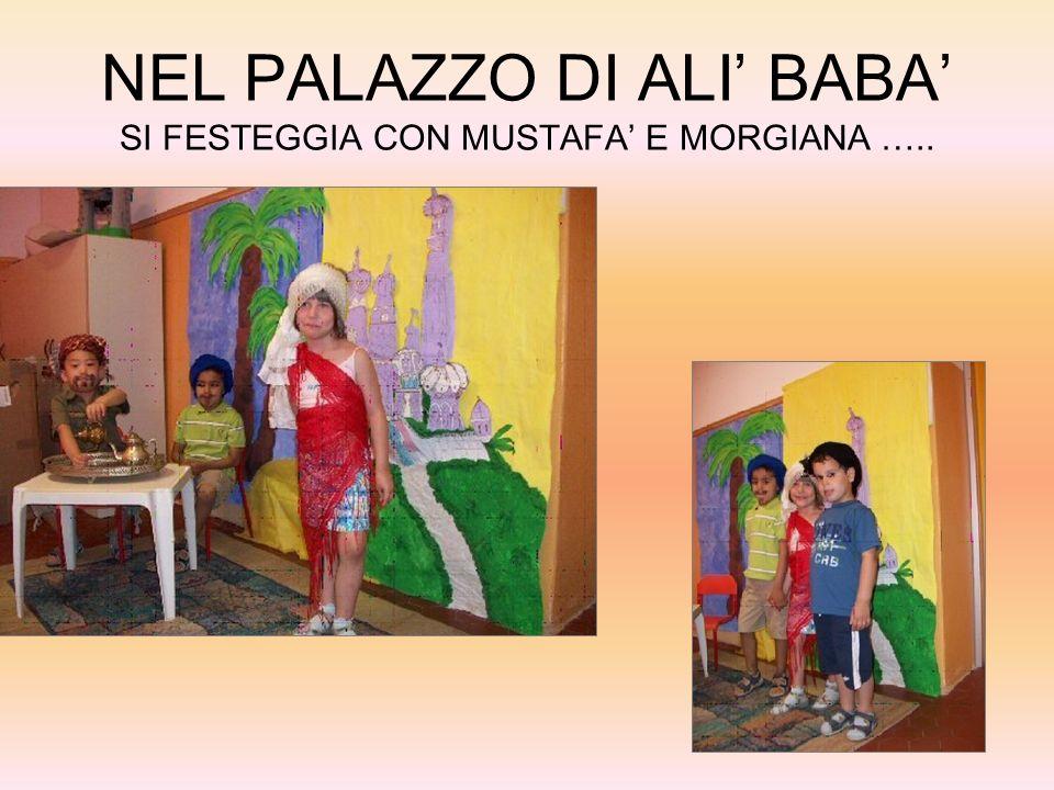 NEL PALAZZO DI ALI' BABA' SI FESTEGGIA CON MUSTAFA' E MORGIANA …..
