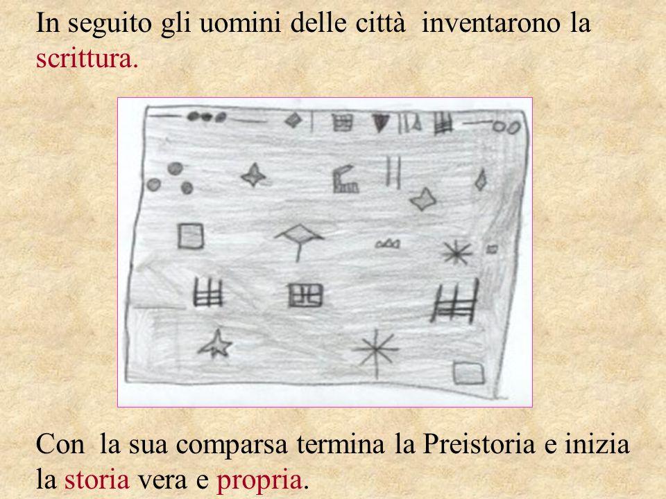 In seguito gli uomini delle città inventarono la scrittura.