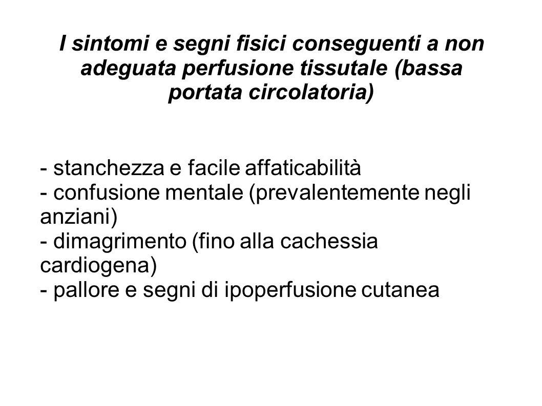 I sintomi e segni fisici conseguenti a non adeguata perfusione tissutale (bassa portata circolatoria)