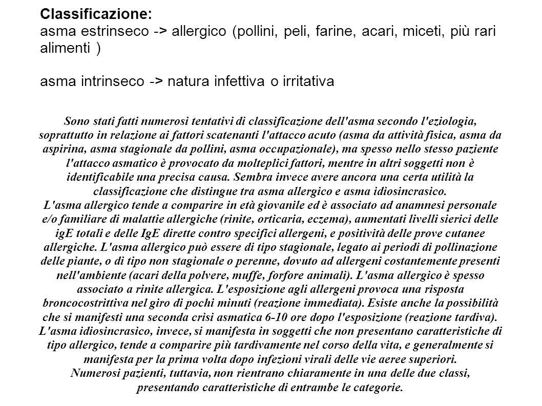 Classificazione: asma estrinseco -> allergico (pollini, peli, farine, acari, miceti, più rari alimenti ) asma intrinseco -> natura infettiva o irritativa