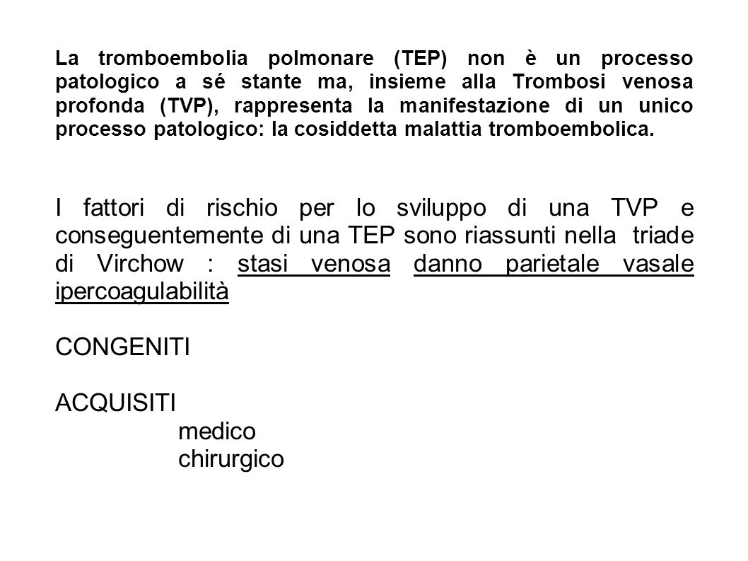 La tromboembolia polmonare (TEP) non è un processo patologico a sé stante ma, insieme alla Trombosi venosa profonda (TVP), rappresenta la manifestazione di un unico processo patologico: la cosiddetta malattia tromboembolica.