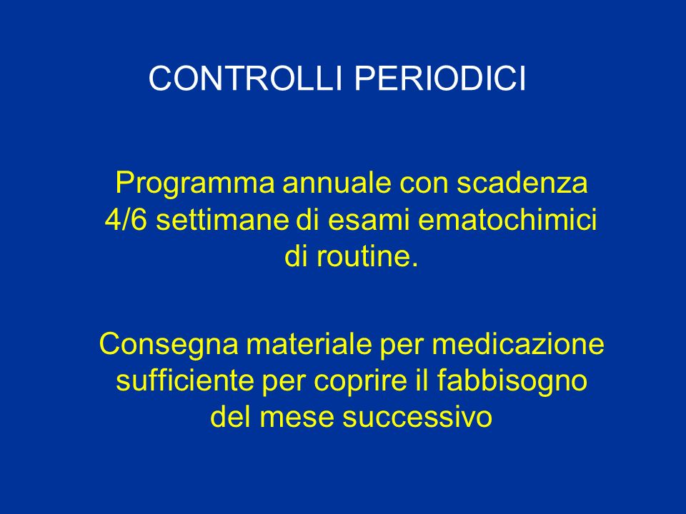 CONTROLLI PERIODICI Programma annuale con scadenza 4/6 settimane di esami ematochimici di routine.