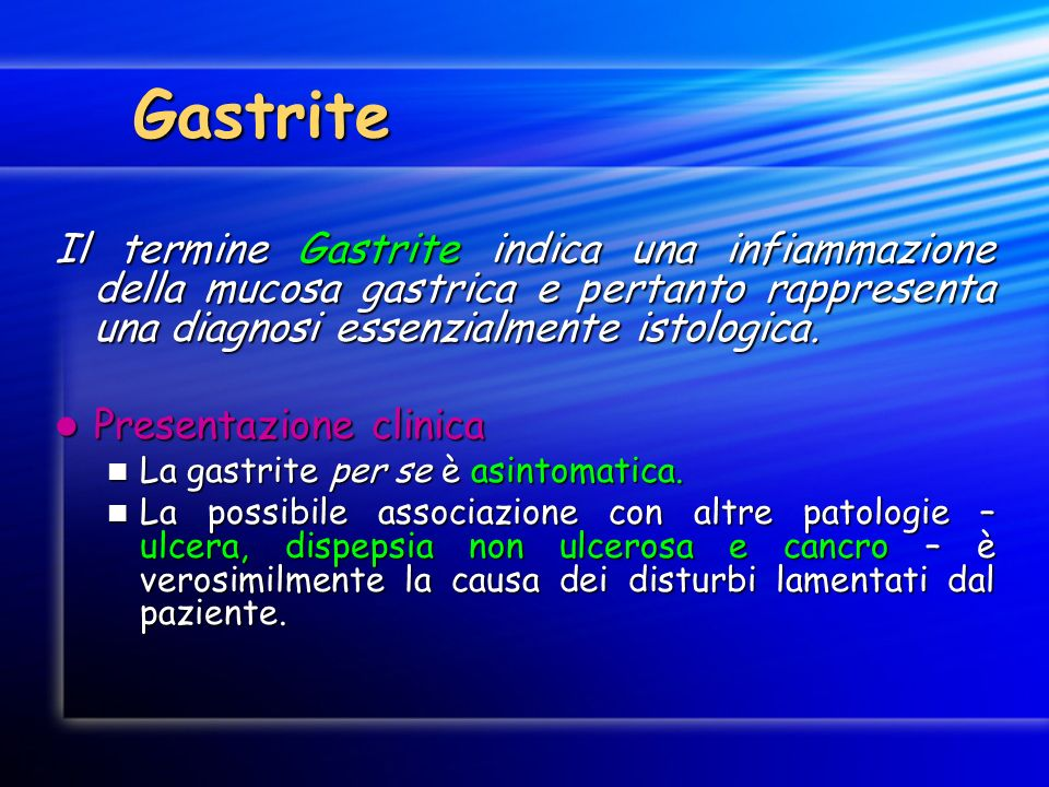 Gastrite Il termine Gastrite indica una infiammazione della mucosa gastrica e pertanto rappresenta una diagnosi essenzialmente istologica.