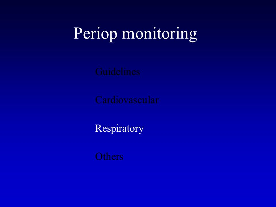 Periop monitoring Guidelines Cardiovascular Respiratory Others