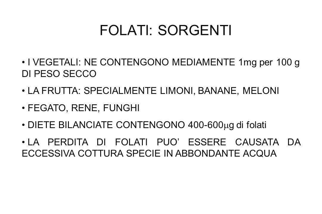 FOLATI: SORGENTI I VEGETALI: NE CONTENGONO MEDIAMENTE 1mg per 100 g DI PESO SECCO. LA FRUTTA: SPECIALMENTE LIMONI, BANANE, MELONI.