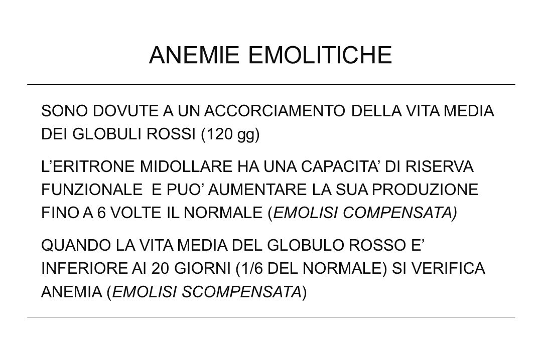 ANEMIE EMOLITICHESONO DOVUTE A UN ACCORCIAMENTO DELLA VITA MEDIA DEI GLOBULI ROSSI (120 gg)