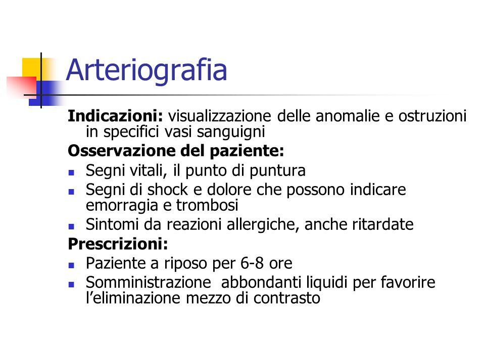 Arteriografia Indicazioni: visualizzazione delle anomalie e ostruzioni in specifici vasi sanguigni.
