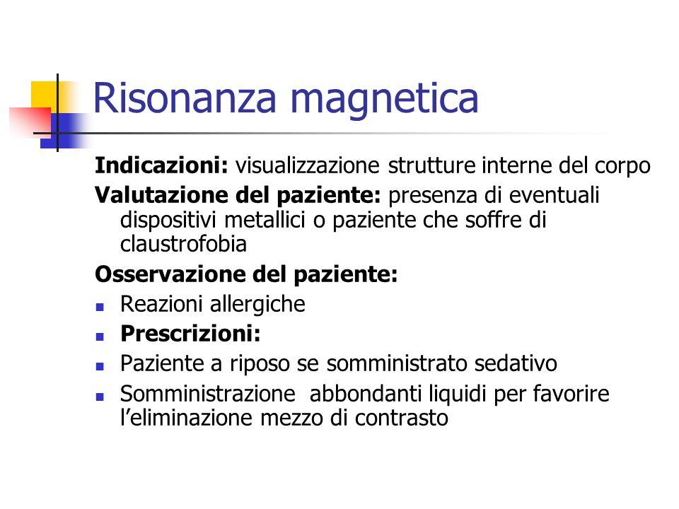 Risonanza magnetica Indicazioni: visualizzazione strutture interne del corpo.