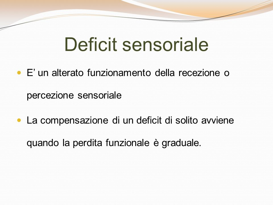 Deficit sensoriale E' un alterato funzionamento della recezione o percezione sensoriale.