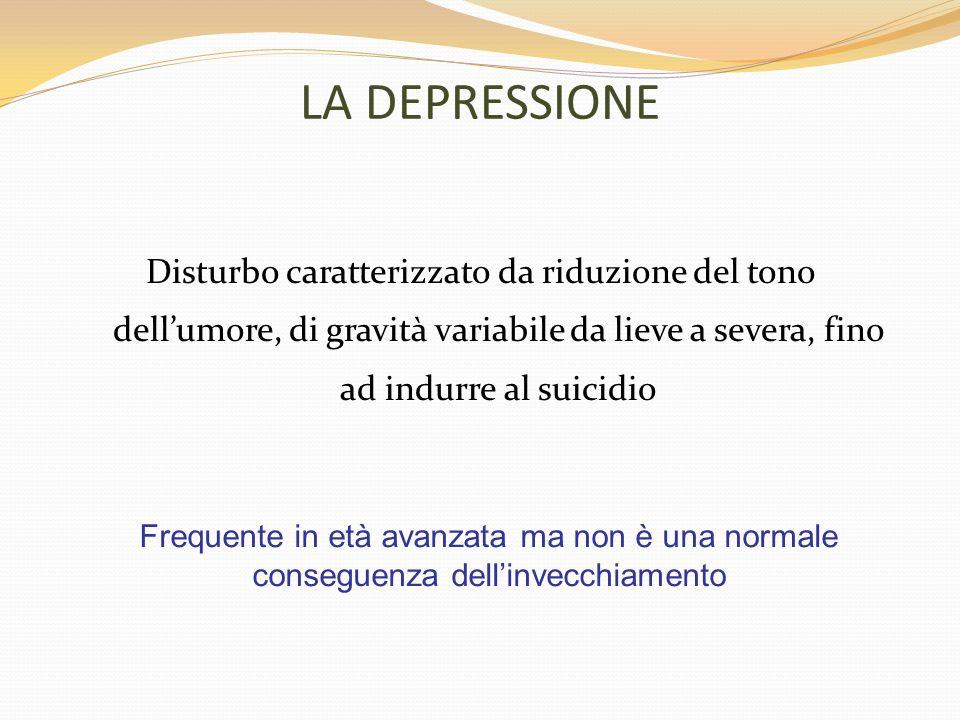 LA DEPRESSIONE Disturbo caratterizzato da riduzione del tono dell'umore, di gravità variabile da lieve a severa, fino ad indurre al suicidio.