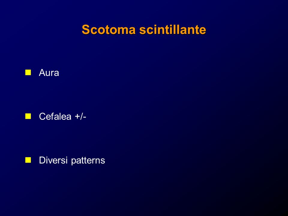 Scotoma scintillante Aura Cefalea +/- Diversi patterns