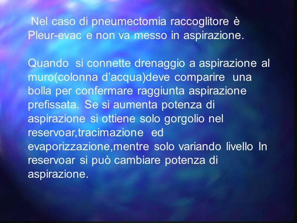 Nel caso di pneumectomia raccoglitore è Pleur-evac e non va messo in aspirazione.