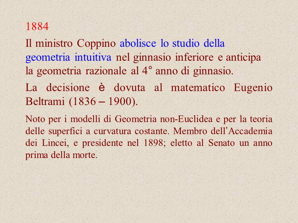La decisione è dovuta al matematico Eugenio Beltrami (1836 – 1900).