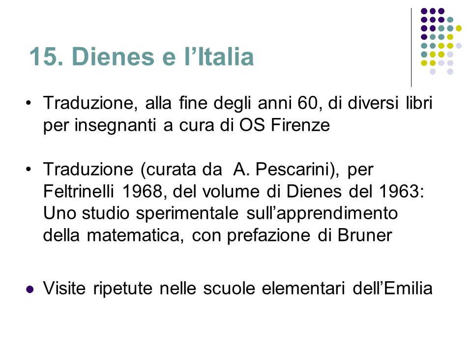 15. Dienes e l'Italia Traduzione, alla fine degli anni 60, di diversi libri per insegnanti a cura di OS Firenze.