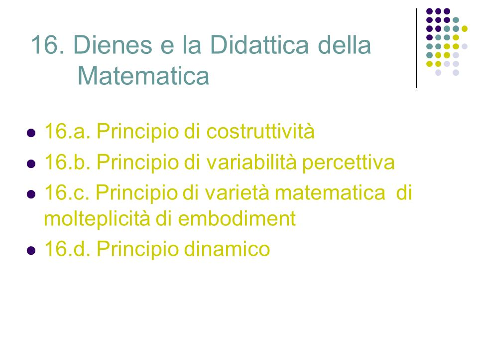 16. Dienes e la Didattica della Matematica