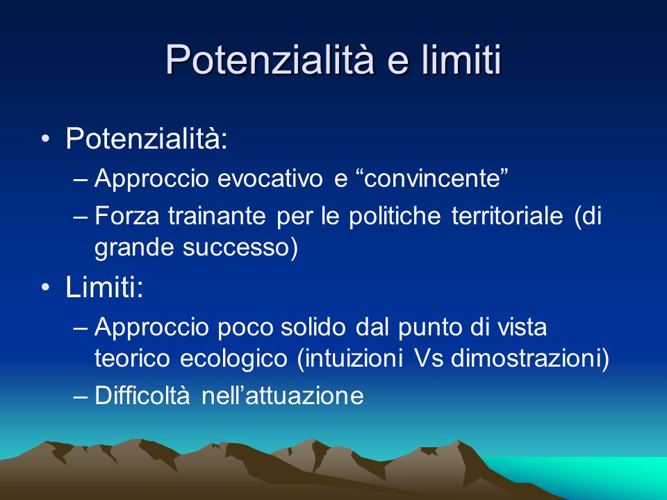 Potenzialità e limiti Potenzialità: Limiti: