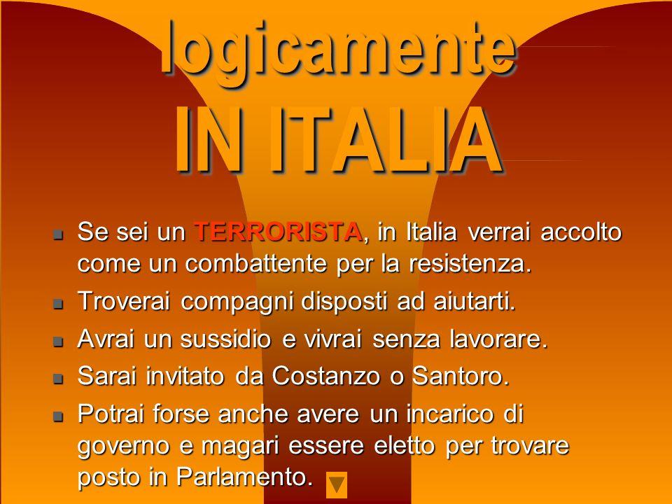 logicamente IN ITALIA. Se sei un TERRORISTA, in Italia verrai accolto come un combattente per la resistenza.