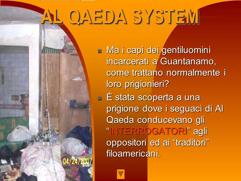 AL QAEDA SYSTEM Ma i capi dei gentiluomini incarcerati a Guantanamo, come trattano normalmente i loro prigionieri