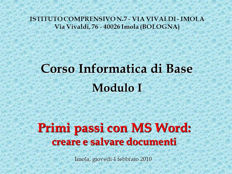 Corso Informatica di Base Primi passi con MS Word: