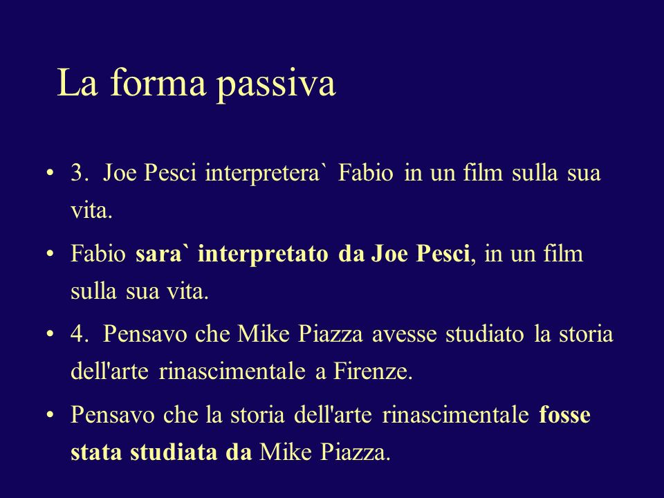 La forma passiva 3. Joe Pesci interpretera` Fabio in un film sulla sua vita. Fabio sara` interpretato da Joe Pesci, in un film sulla sua vita.