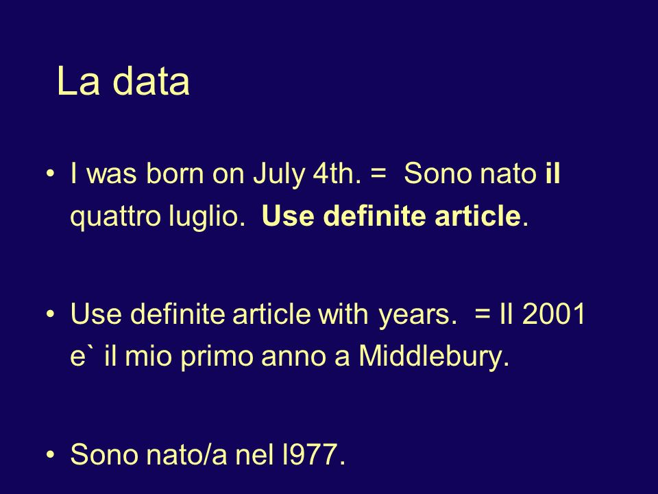 La data I was born on July 4th. = Sono nato il quattro luglio. Use definite article.