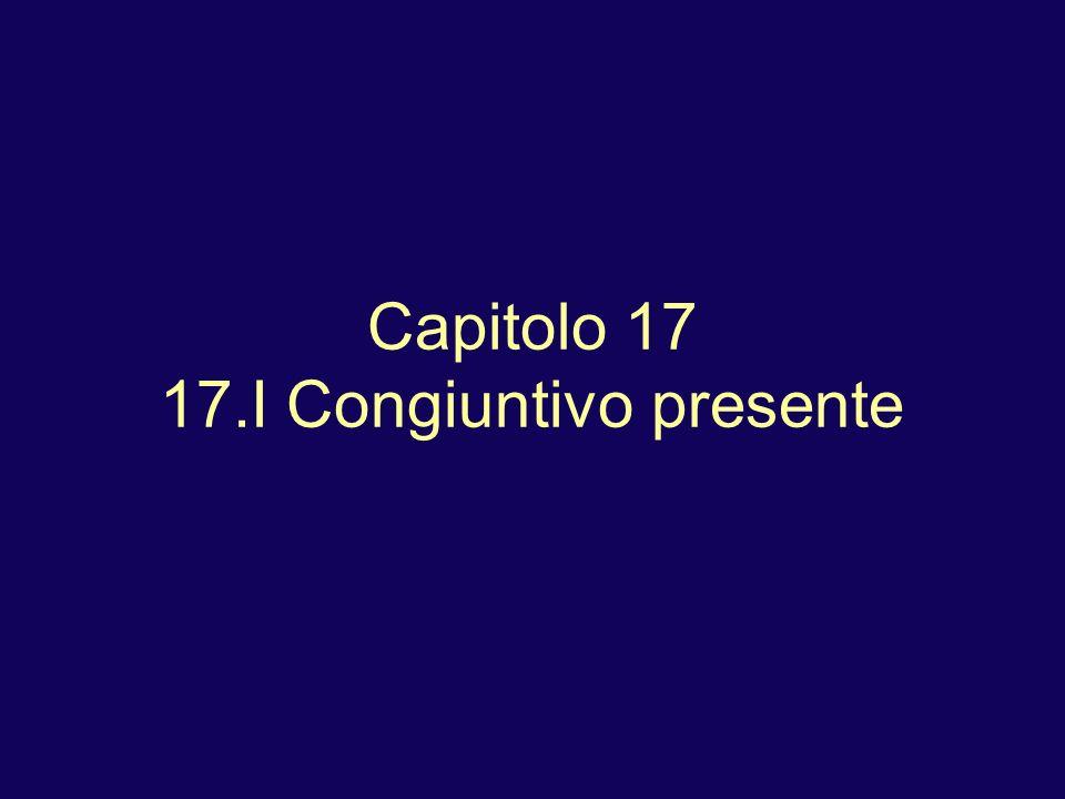 Capitolo 17 17.I Congiuntivo presente