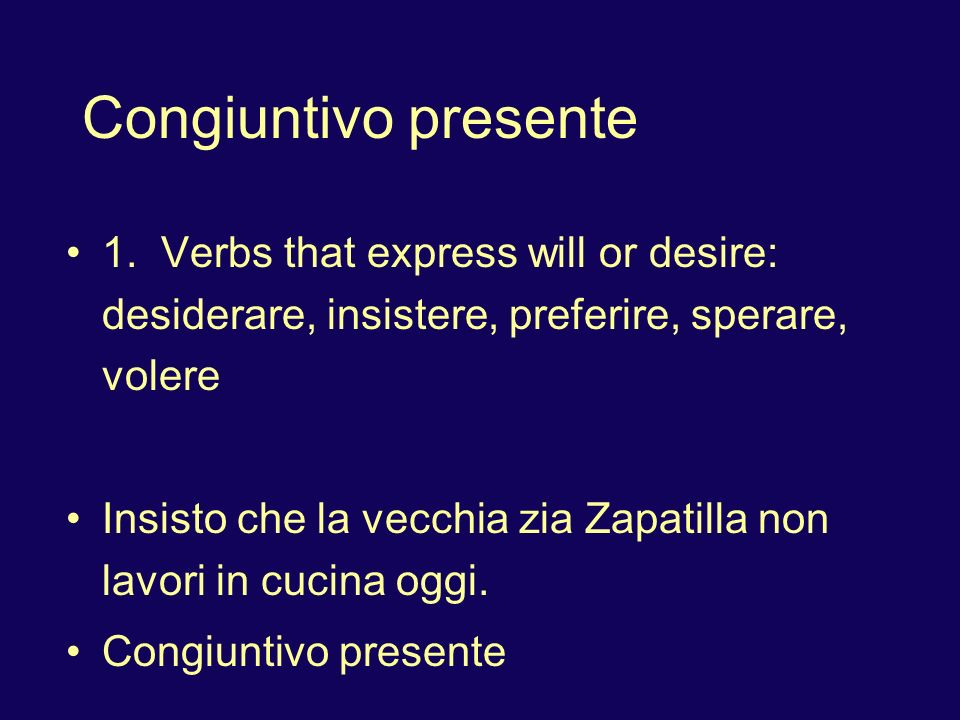 Congiuntivo presente1. Verbs that express will or desire: desiderare, insistere, preferire, sperare, volere.