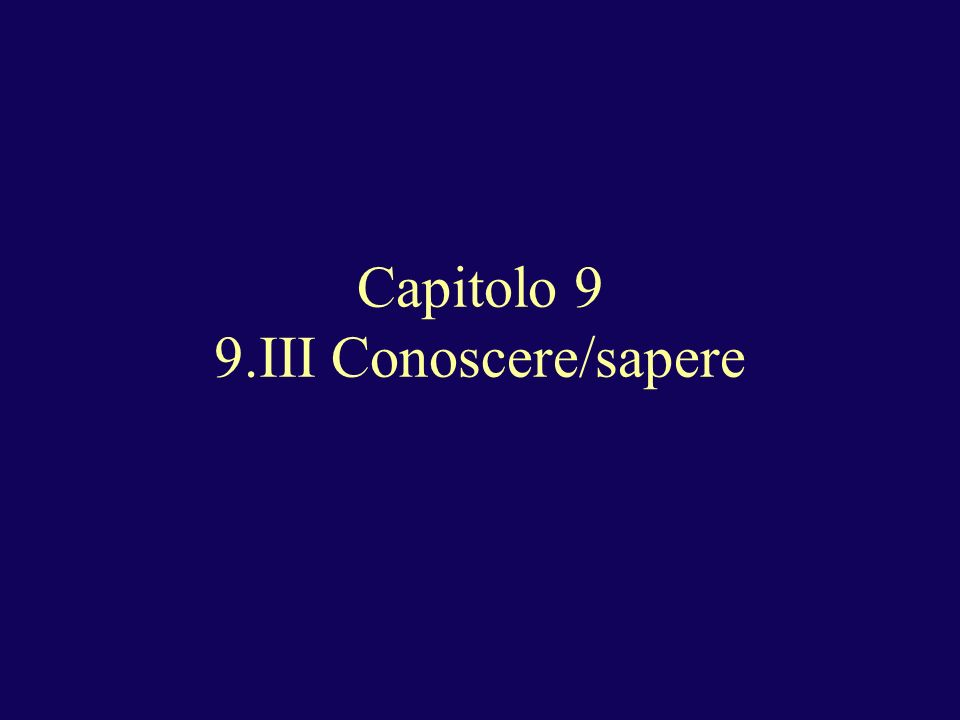 Capitolo 9 9.III Conoscere/sapere